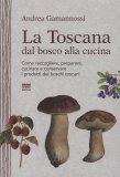 La Toscana dal Bosco alla Cucina  - Libro