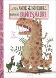 La Vera, anche se Incredibile, Storia dei Dinosauri - Libro
