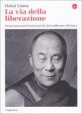LA VIA DELLA LIBERAZIONE Gli insegnamenti fondamentali del buddhismo tibetano di Dalai Lama (Bhiksu Tenzin Gyatso)