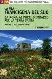 La Via Francigena del Sud da Roma ai Porti d'Imbarco per la Terra Santa