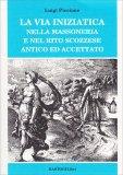 La Via Iniziatica nella Massoneria e nel Rito Scozzesse Antico e Accettato - Libro
