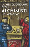 La Vita Quotidiana degli Alchimisti nel Medioevo - Vol. 1 — Libro