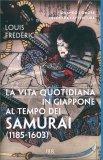 La Vita Quotidiana in Giappone al tempo dei Samurai (1185-1603) - Libro