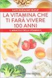 La Vitamina che ti farà Vivere 100 Anni - Libro