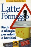 Latte e Formaggio - Rischi e Allergie per Adulti e Bambini  - Libro