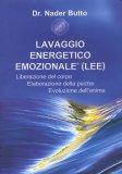 LAVAGGIO ENERGETICO EMOZIONALE (LEE)  — Liberazione del corpo - Elaborazione della psiche - Evoluzione dell'anima di Nader Butto