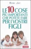 Le 10 Cose più Importanti che Potete Fare per i Vostri Figli