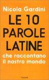 Le 10 Parole Latine che Raccontano il Nostro Mondo - Libro