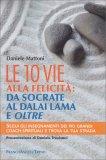 Le 10 Vie alla Felicità: Da Socrate al Dalai Lama e Oltre - Libro