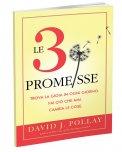 LE 3 PROMESSE  — Trova la gioia in ogni giorno. Fai ciò che ami. Cambia le cose. di David J. Pollay