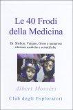 LE 40 FRODI DELLA MEDICINA — Dr. Shelton, Vetrano, Gross e numerose citazioni mediche e scientifiche di Albert Mosséri