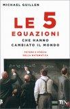 Le 5 Equazioni che hanno Cambiato il Mondo - Libro