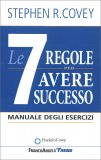 Le 7 Regole per Avere Successo - Manuale degli Esercizi - Libro