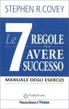 Le 7 Regole per Avere Successo - Manuale degli esercizi