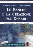 LE BANCHE E LA CREAZIONE DEL DENARO Come liberarsi del signoraggio bancario di Konstantin Demeter, Sergio Morandi