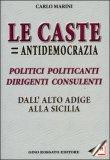 LE CASTE = ANTIDEMOCRAZIA Politici politicanti, dirigenti consulenti, dall'Alto Adige alla Sicilia di Carlo Marini