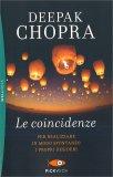 LE COINCIDENZE Per realizzare in modo spontaneo i propri desideri di Deepak Chopra