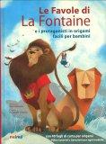 Le Favole di La Fontaine e i Protagonisti in Origami Facili per Bambini - Libro