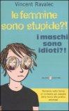 Le Femmine sono Stupide?! I Maschi sono Idioti?!