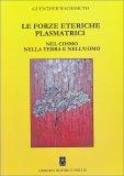 Le Forze Eteriche Plasmatrici nel Cosmo nella Terra e nell'Uomo - Libro