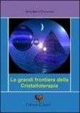 Le Grandi Frontiere Della Cristalloterapia  - Libro