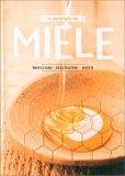 Le Meraviglie del Miele - Produzione, Degustazione, Ricette - Libro