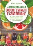 Le Migliori Ricette di Succhi, Estratti e Centrifughe — Libro