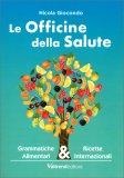 LE OFFICINE DELLA SALUTE Grammatiche alimentari e ricette internazionali di Nicola Giocondo