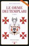 LE ORME DEI TEMPLARI IN ITALIA 32 itinerari dei Templari in Italia di Mauro Giorgio Ferretti