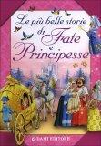 Le più Belle Storie di Fate e Principesse  - Libro