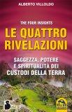 LE QUATTRO RIVELAZIONI Saggezza, potere e spiritualità dei custodi della Terra di Alberto Villoldo