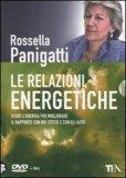 LE RELAZIONI ENERGETICHE Usare l'energia per migliorare il rapporto con noi stessi e con gli altri di Rossella Panigatti