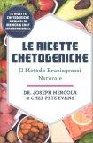 LE RICETTE CHETOGENICHE Il metodo Brucia Grassi naturale - 72 ricette chetogeniche a colori di medico & chef internazionali di Dr. Joseph Mercola, Pete Evans