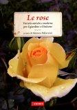 Le Rose - Varietà Antiche e Moderne per il Giardino e il Balcone  - Libro