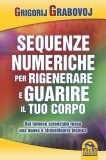 Sequenze Numeriche per Rigenerare e Guarire il Tuo Corpo - Vol 1