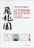 Le Stagioni della Vita - La Crescita del Bonsai Interiore  - Libro