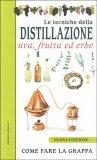 Le Tecniche della Distillazione - Uva, Frutta ed Erbe - Libro