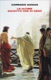 Le Ultime Diciotto Ore di Gesù - Libro