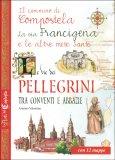 Le Vie dei Pellegrini tra Conventi e Abbazie - Libro