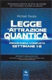 LEGGE DI ATTRAZIONE QUANTICA Programma pratico in otto settimane per manifestare la realtà che desideri di Michael Doody