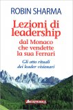 Lezioni di Leadership dal Monaco che Vendette la Sua Ferrari - Libro