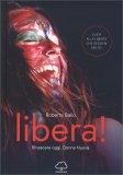 LIBERA! RINASCERE OGGI, DONNA NUOVA Guida alla Libertà che desideri per te! di Roberta Bailo