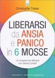 Liberarsi da Ansia e Panico in 6 Mosse - Libro