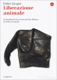 LIBERAZIONE ANIMALE Il Manifesto di un movimento diffuso in tutto il mondo di Peter Singer