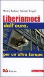 LIBERIAMOCI DALL'EURO, PER UN'ALTRA EUROPA — di Marino Badiale, Fabrizio Tringali