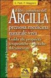Il libro completo dell'argilla. Preziosa medicina naturale viva