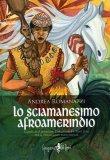 Lo Sciamanesimo Afroamerindio  - Libro