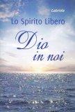 Lo Spirito Libero - Dio in Noi - Libro