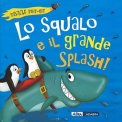 Lo Squalo e il Grande Splash - Libro Pop-up