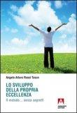 LO SVILUPPO DELLA PROPRIA ECCELLENZA Il metodo... senza segreti! di Angelo Arturo Rossi Toson